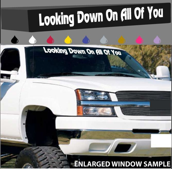 Looking down on all of you windshield window decal funny lifted high trucks 40