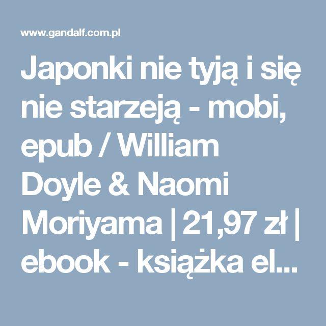 Japonki nie tyją i się nie starzeją - mobi, epub / William Doyle & Naomi Moriyama   21,97 zł   ebook - książka elektroniczna » Księgarnia Gandalf