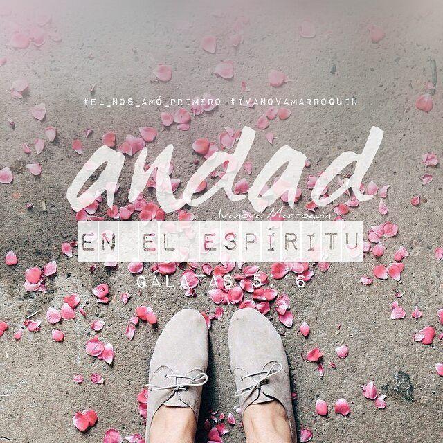 Gálatas 5:16 Digo, pues: Andad en el Espíritu, y no satisfagáis los deseos de la carne.