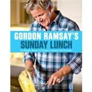 Gordon Ramsay's Sunday Lunch : 25 Simple Menus to Pamper Family and Friends