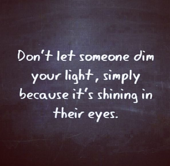 Dont Let Someone Dim Your Light, Simply Because Its