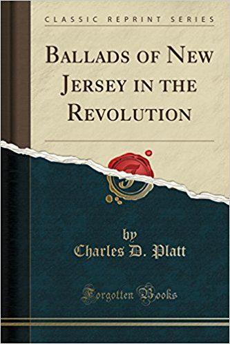 Ballads of New Jersey in the Revolution (Classic Reprint): Charles D. Platt: 9780259573029