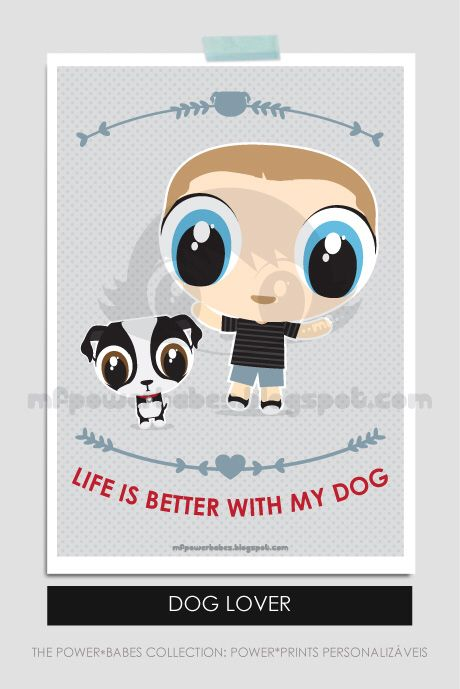Life is better with my dog print // mfpowerbabes