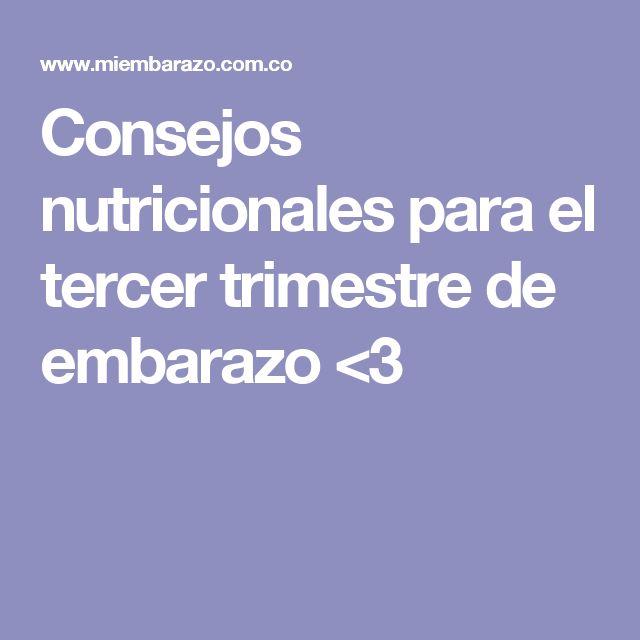 Consejos nutricionales para el tercer trimestre de embarazo <3