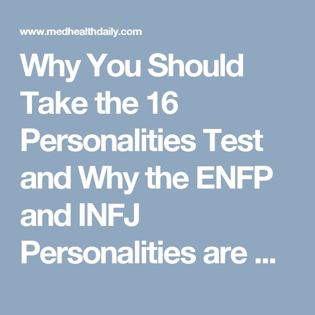 Why You Should Take the 16 Personalities Test and Why the ENFP and INFJ Personalities are Perfect for Each Other