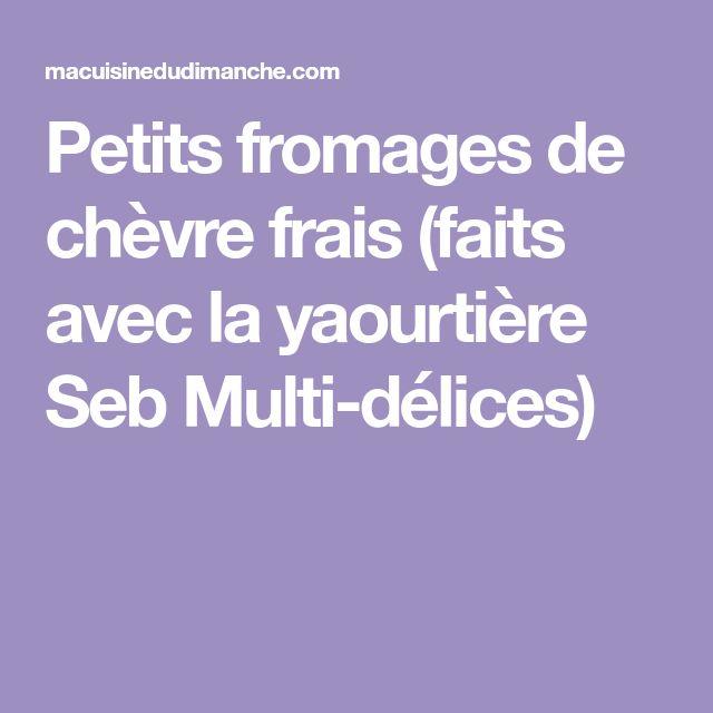 Petits fromages de chèvre frais (faits avec la yaourtière Seb Multi-délices)