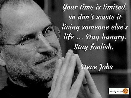 Your Time is limited, Don't waste it Living Someone's Life - Stay Hungry Stay Foolish