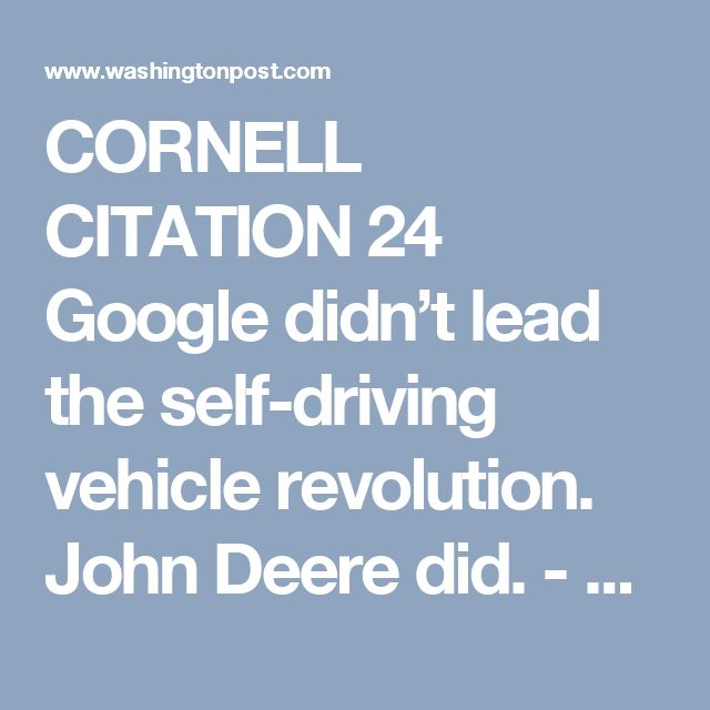 CORNELL CITATION 24 Google didn't lead the self-driving vehicle revolution. John Deere did. - The Washington Post
