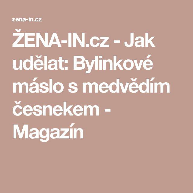 ŽENA-IN.cz - Jak udělat: Bylinkové máslo s medvědím česnekem - Magazín