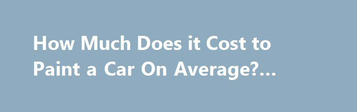 How Much Does it Cost to Paint a Car On Average? #used #jeeps http://pakistan.remmont.com/how-much-does-it-cost-to-paint-a-car-on-average-used-jeeps/  #auto painting prices # The Price of Getting a New Paint Job for Your Car The price of a car is such a loaded question. There are the different variables that go into what the price of a new car painting cost. This can best be answered by watching the video below. However, if you're not one to like to watch videos, please read below and you'll…