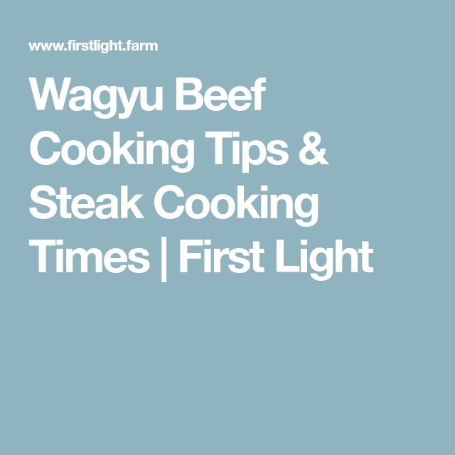 Wagyu Beef Cooking Tips & Steak Cooking Times | First Light