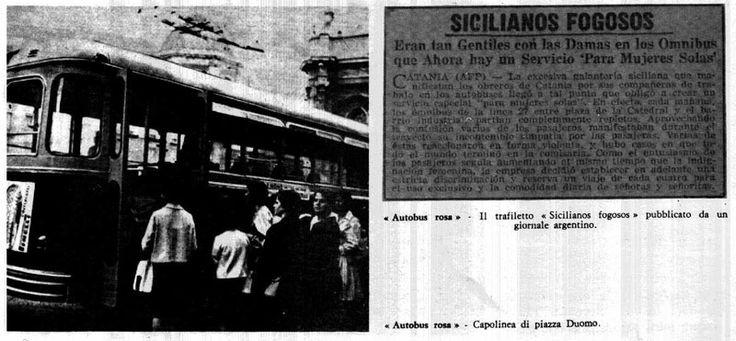 """La linea 27 a Catania , trasportava giovani operai ed operaie verso le fabbriche fuori città. Era conosciuto come """"l'autobus rosa"""" a causa degli amori che nascevano a bordo. Un bel giorno il gioco finì, agenti schierati in forze davanti alla vettura bloccarono l'accesso agli uomini. In Italia fu la prima volta che il servizio pubblico venne scisso in base al genere. Le due vetture, una per soli uomini e una per sole donne, finirono per sostituire l'indimenticabile carrozza degli amori."""