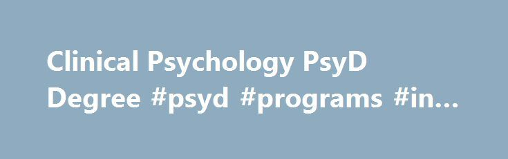 Clinical Psychology PsyD Degree #psyd #programs #in #california http://rwanda.remmont.com/clinical-psychology-psyd-degree-psyd-programs-in-california/  # Orange County Clinical Psychology: PsyD Degree Program Our Doctor of Psychology (PsyD) in Clinical Psychology degree program in Orange, California is designed to prepare you to contribute to your community as a practicing clinical psychologist. We offer a concentration in Child & Adolescent Psychology as well as one in Forensic Psychology…