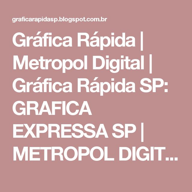 Gráfica Rápida | Metropol Digital | Gráfica Rápida SP: GRAFICA EXPRESSA SP | METROPOL DIGITAL