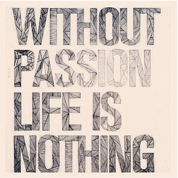 Live life with passion, the outcome will be much more memorable! Be epic!