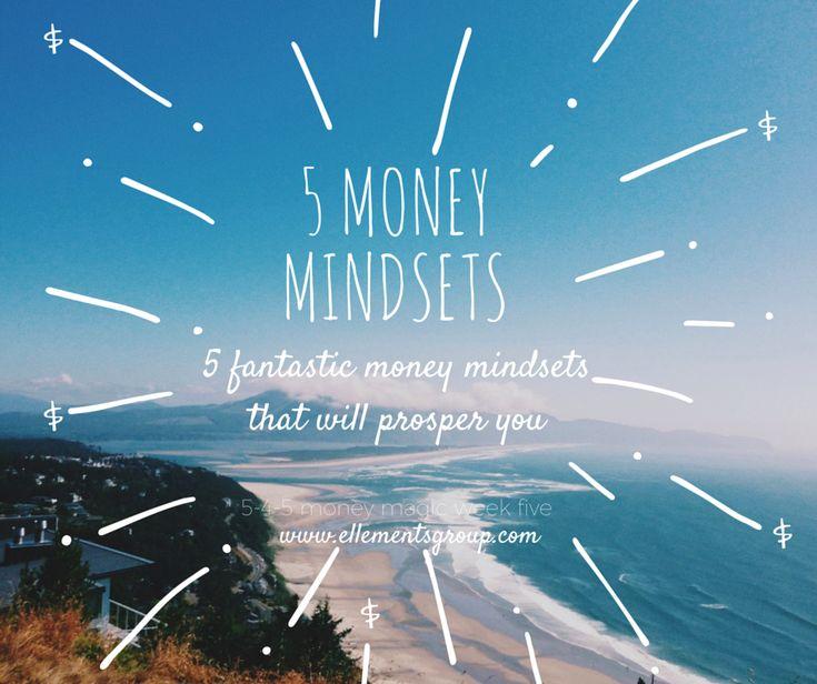 5 Money Mindsets that will prosper you! By Lisa Elle, Owner of Ellements Group ellementsgroup.com