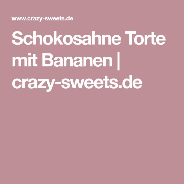 Schokosahne Torte mit Bananen | crazy-sweets.de
