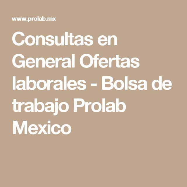 Consultas en General Ofertas laborales - Bolsa de trabajo Prolab Mexico