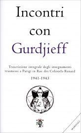 Incontri con Gurdjieff - Trascrizione integrale degli insegnamenti trasmessi a Parigi in rue des Colonels-Renard 1941-1946 - Scoprilo sul Giardino dei Libri.