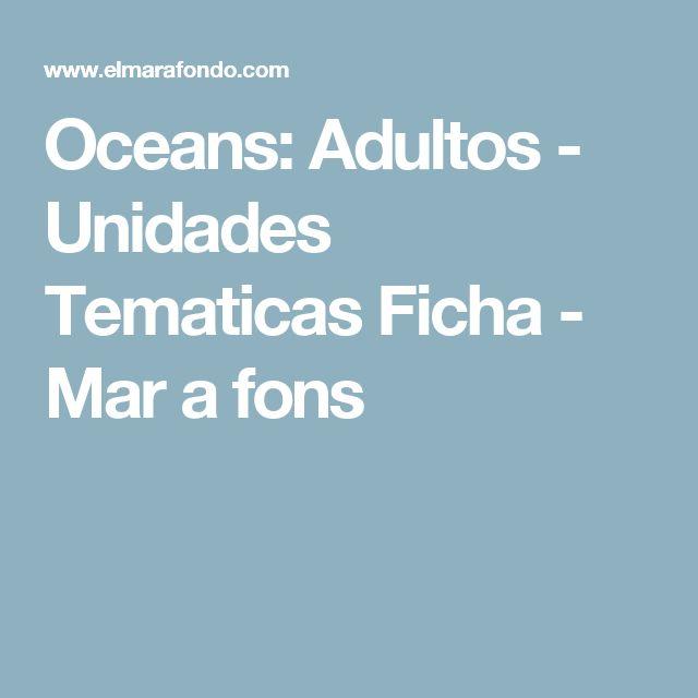 Oceans: Adultos - Unidades Tematicas Ficha - Mar a fons