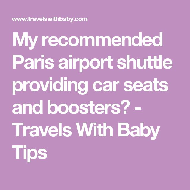 My recommended Paris airport shuttle providing car seats and boosters? - Travels With Baby Tips
