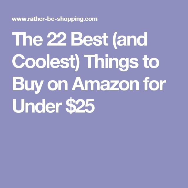 The 22 Best (and Coolest) Things to Buy on Amazon for Under $25