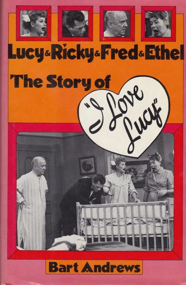 The Story of I Love Lucy Lucy Ricky Fred Ethel by Bart Andrews Hardcover with DJ
