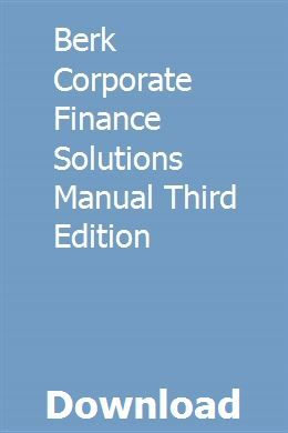 Berk Corporate Finance Solutions Manual Third Edition