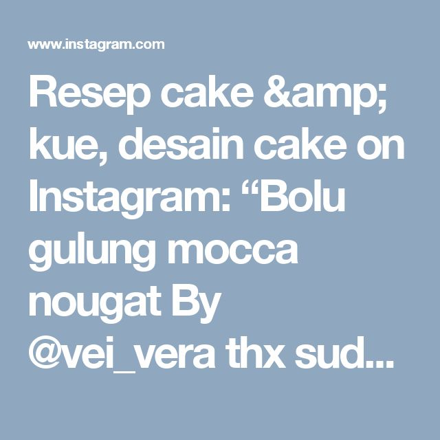"Resep cake & kue, desain cake on Instagram: ""Bolu gulung mocca nougat By @vei_vera thx sudah @berbagiresep  Hari ini saya di temani mommy @fannygani83 bikin bolu dan udah janji bersama…"""