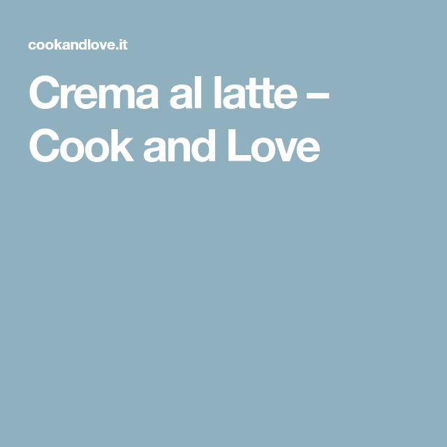 Crema al latte – Cook and Love