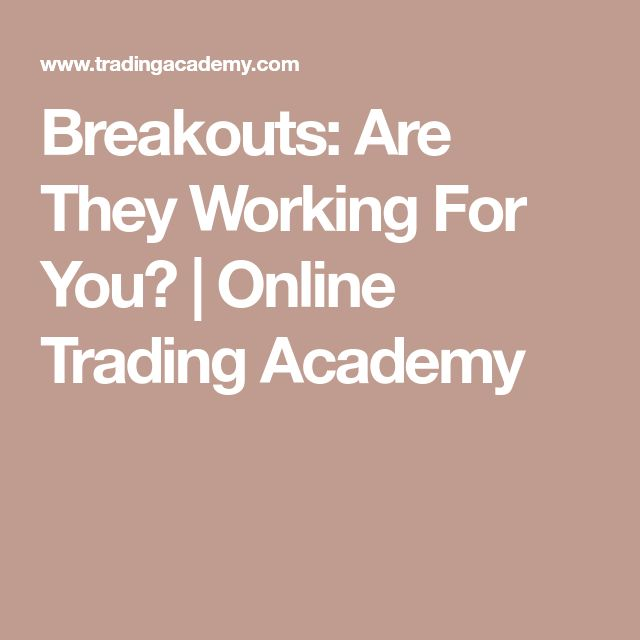 Breakouts: Are They Working For You? | Online Trading Academy