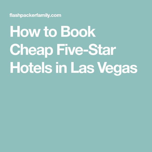 How to Book Cheap Five-Star Hotels in Las Vegas