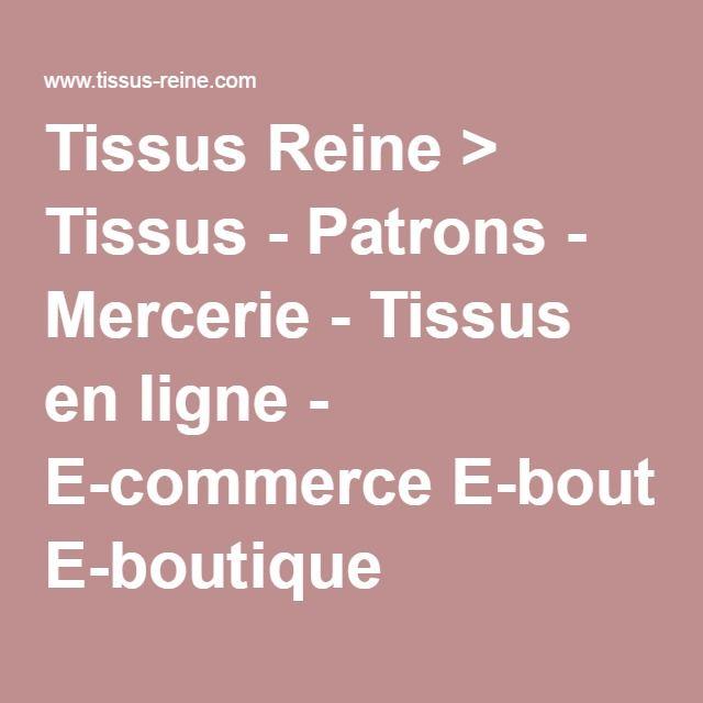 Tissus Reine > Tissus - Patrons - Mercerie - Tissus en ligne - E-commerce E-boutique