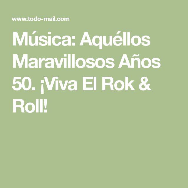 Música: Aquéllos Maravillosos Años 50. ¡Viva El Rok & Roll!