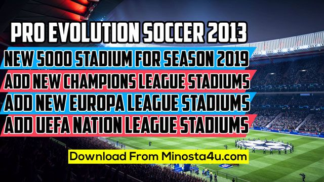 6e0e539bf New 5000 Stadiums 2019 For PES 2013 Add 5000 Stadiums For Season 2019 Add  New Champions League Stadiums Add New Europa League St..