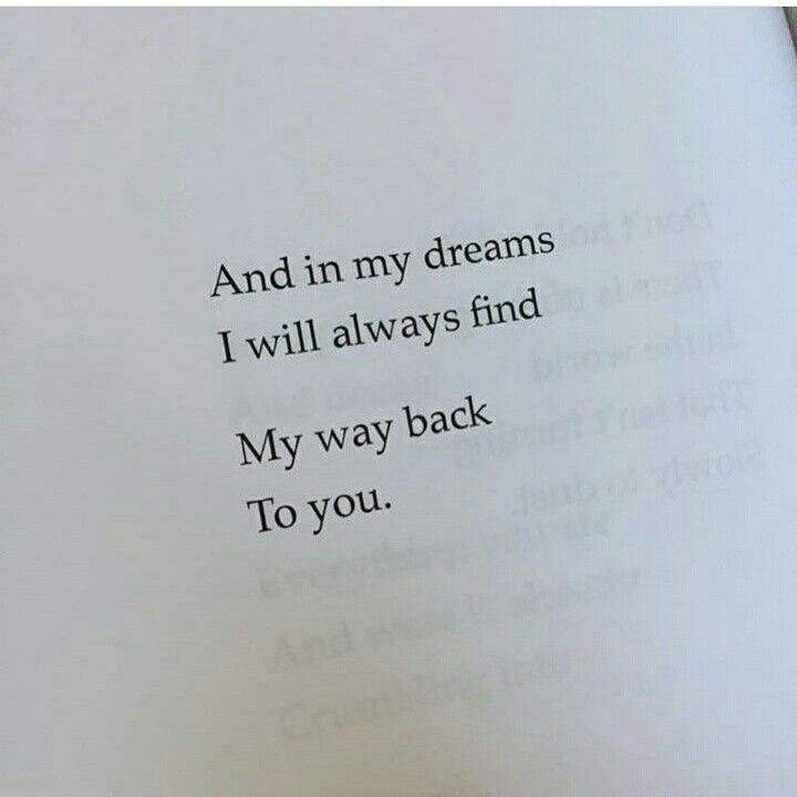 And in my dreams I'll always find my way back to you