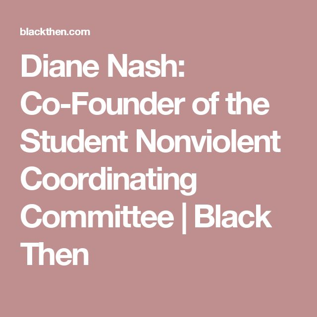 Diane Nash: Co-Founder of the Student Nonviolent Coordinating Committee | Black Then