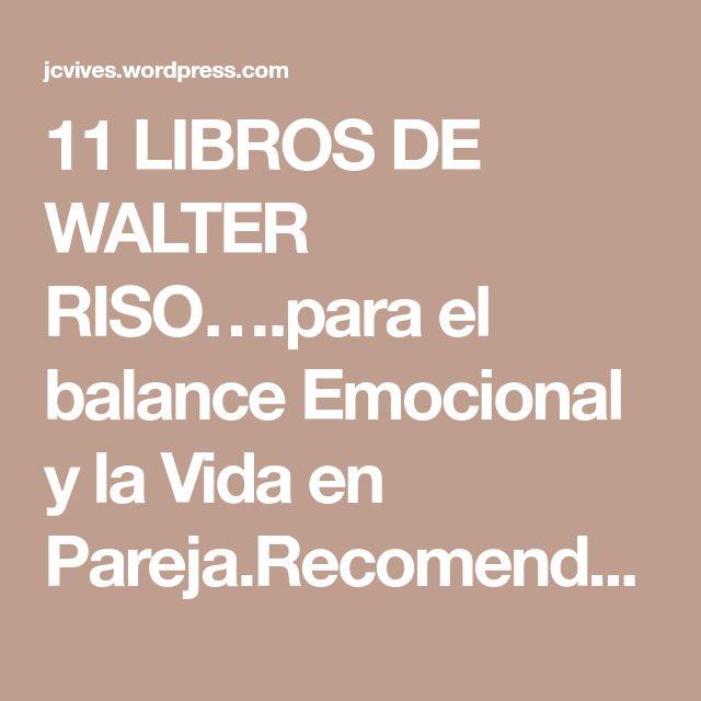 11 LIBROS DE WALTER RISO….para el balance Emocional y la Vida en Pareja.Recomendamos meditar, todo lo que los autores escriben es fruto de su meditación. | EL CENTRO DE ESTUDIOS UNIVERSAL DE MEDITACIÓN EN ACCIÓN.