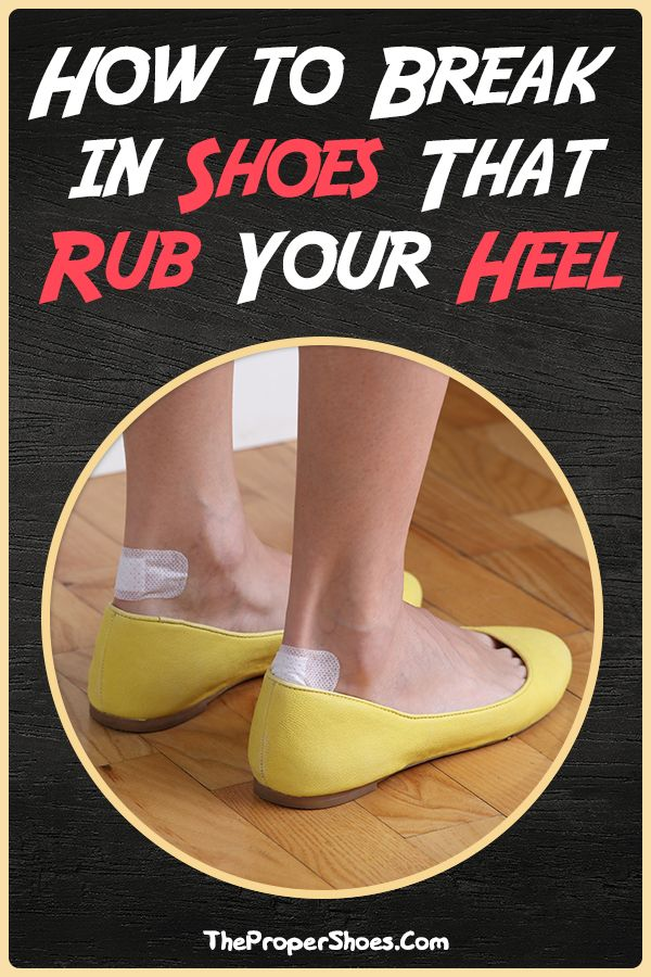 How To Break In Shoes That Rub Your Heel Thepropershoes Breaking In Shoes How To Stretch Shoes Shoes