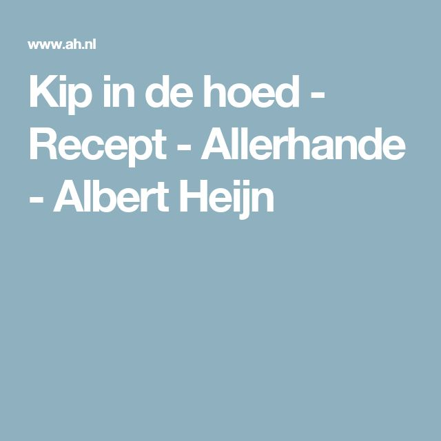 Kip in de hoed - Recept - Allerhande - Albert Heijn