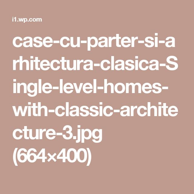 case-cu-parter-si-arhitectura-clasica-Single-level-homes-with-classic-architecture-3.jpg (664×400)