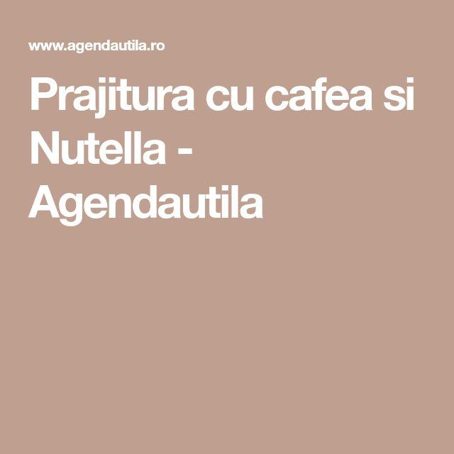Prajitura cu cafea si Nutella - Agendautila