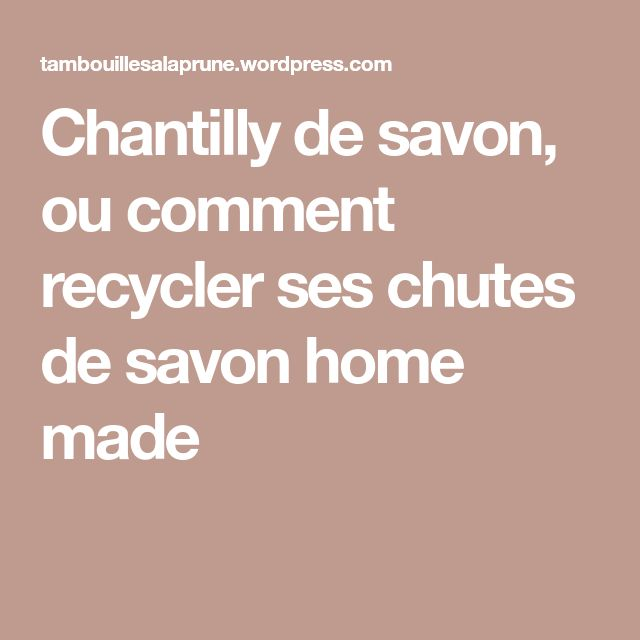 Chantilly de savon, ou comment recycler ses chutes de savon home made