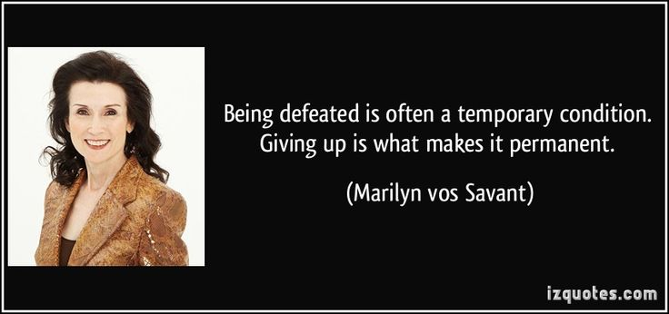 Being defeated is often a temporary condition. Giving up is what makes it permanent. (Marilyn vos Savant) #quotes #quote #quotations #MarilynvosSavant