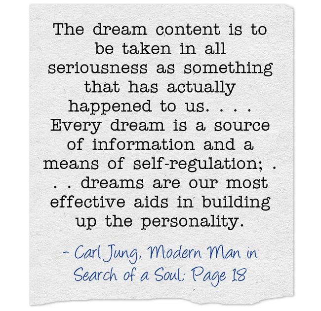 The dream content is to be taken in all seriousness as something that has actually happened to us. . . . Every dream is a source of information and a means of self-regulation; . . . dreams are our most effective aids in building up the personality.