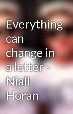 """Everything can change in a letter - Niall Horan - Everything can change with one letter - Niall Horan"" by TeodoraDufnmir - ""…"""