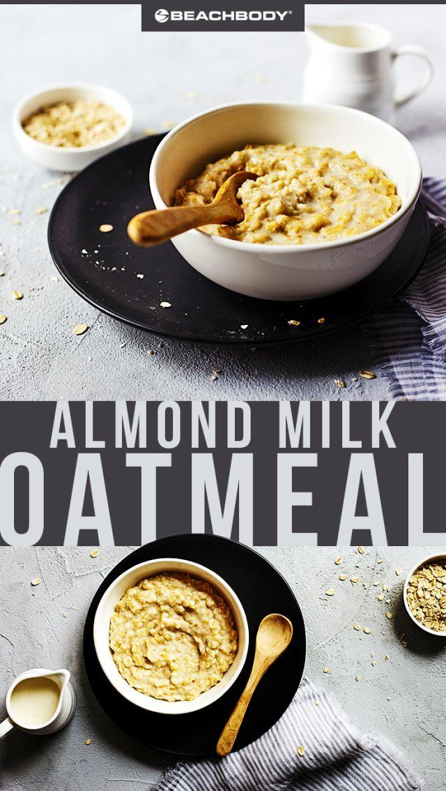 Almond Milk Oatmeal Healthy Recipes The Beachbody Blog Recipe Healthy Oatmeal Recipes Vegetarian Recipes Healthy Breakfast Recipes Easy