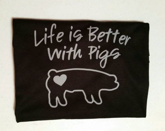 Hey, I found this really awesome Etsy listing at https://www.etsy.com/listing/262852899/life-is-better-with-pigs-shirt-livestock