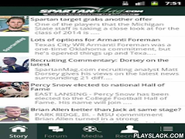 SpartanMag.com Mobile  Android App - playslack.com , SpartanMag provides the ultimate Michigan State Spartan fan experience with up-to-the-minute team news, recruiting information, exclusive photos and videos as well as community message boards.