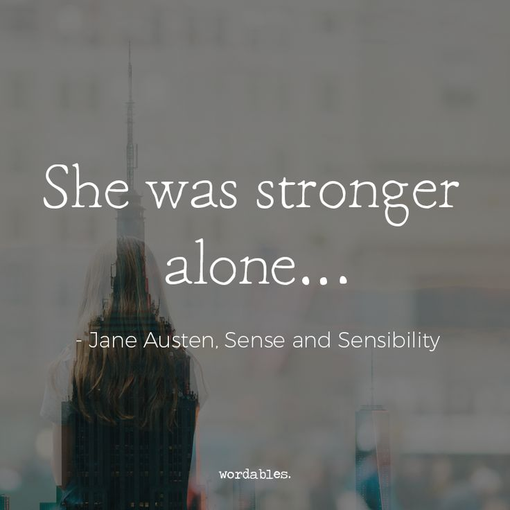 """She was stronger alone..."" #JaneAustin #SenseAndSensibility #Strength"